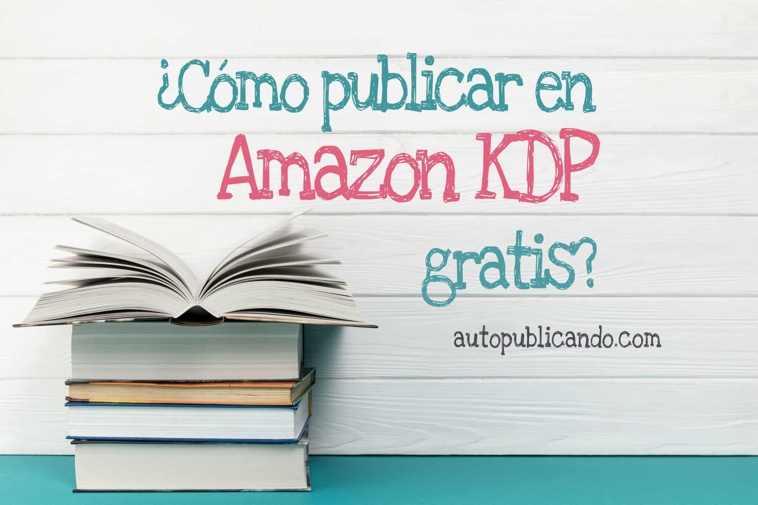 Autopublicar en Amazon KDP gratis: ¿Cómo hacerlo?